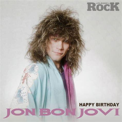Happy Birthday Jon Bon Jovi Classic Rock