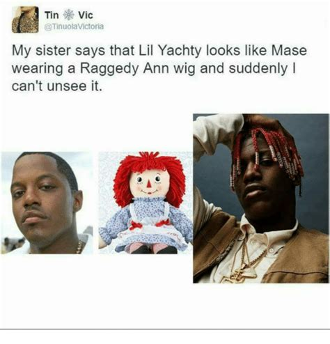 Lil Yachty Memes - tin vic victoria my sister says that lil yachty looks like mase wearing a raggedy ann wig and