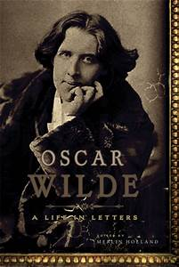 Oscar Wilde: A Life in Letters by Merlin Holland — Reviews ...