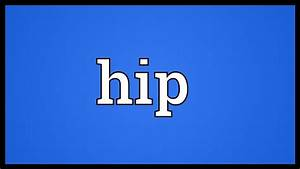Hip Meaning