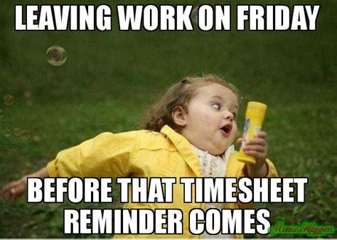 leaving work  friday   timesheet reminder