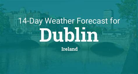 dublin ireland  day weather forecast