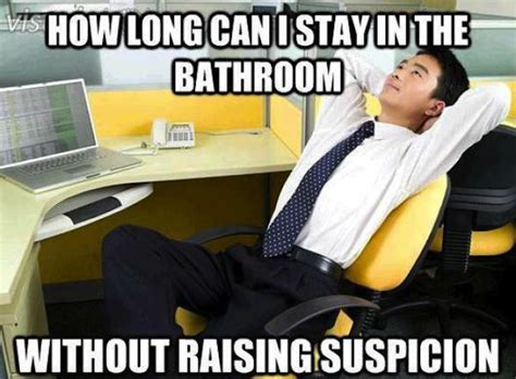 Funny Bathroom Memes - the funniest office thoughts memes