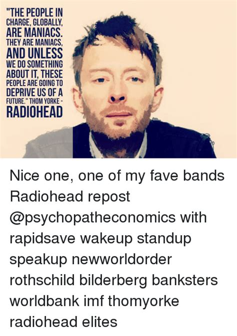 Radiohead Meme - the people in charge globally are maniacs they are maniacs and unless we do something about it