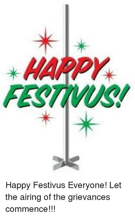 Happy Festivus Meme - happy festivus happy festivus everyone let the airing of the grievances commence meme