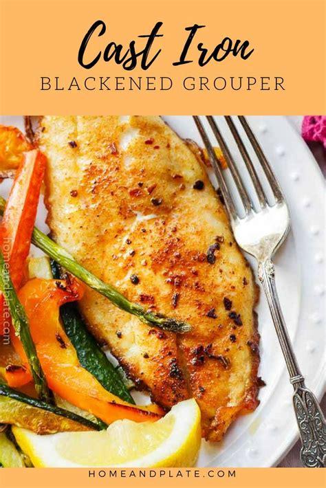 recipe grouper cast fish blackened pan homeandplate iron recipes seared minutes