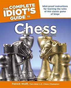 The Complete Idiot U0026 39 S Guide To Chess  3rd Edition By Patrick Wolff