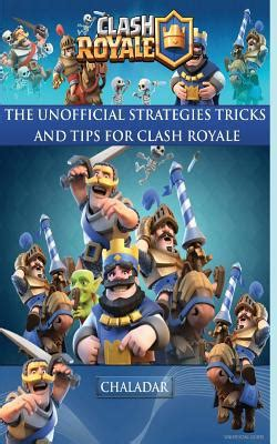 clash royale the unofficial strategies tricks and tips