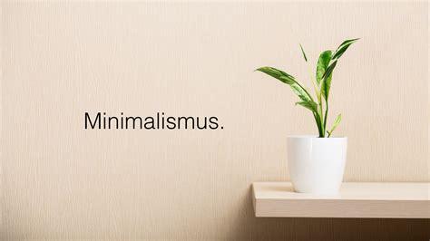 Was Ist Minimalismus by Minimalismus Schnell Gl 252 Cklicher Und Erfolgreicher