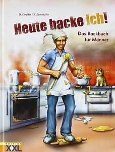 Geburtstag Männer Bilder : heute backe ich das backbuch f r m nner ~ Frokenaadalensverden.com Haus und Dekorationen