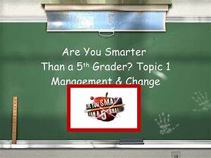 business studies management change are you smarter than With are you smarter than a 5th grader powerpoint template