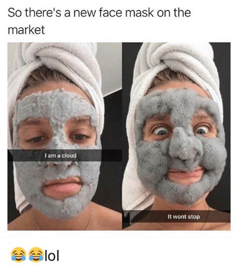 Mask Meme - so there s a new face mask onthe market i am a cloud it wont stop lol meme on me me