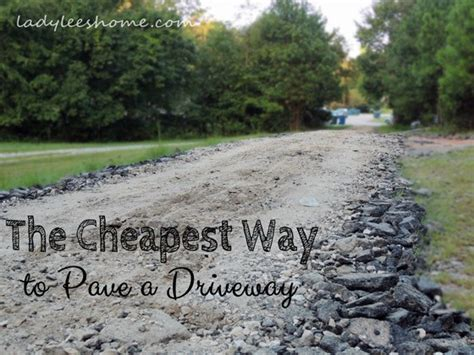 The Cheapest Way To Pave A Driveway  Lady Lee's Home