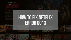 How to Fix Netflix Error 0013