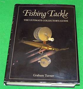 Fishing Tackle The Ultimate Collectors Guide 1st 2009