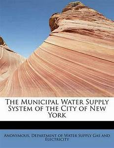The Municipal Water Supply System of the City of New York ...