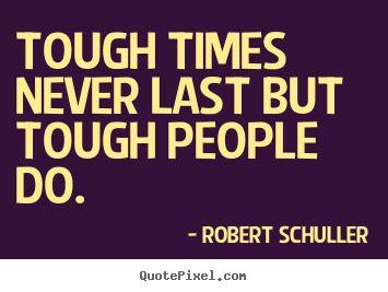 Tough Times Quotes Inspirational Quotes Tough Times Never Last But Tough