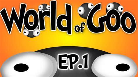 """World Of Goo  Ep1 """" The Goo Filled Hills """" Youtube"""