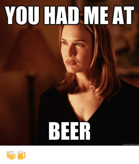 Www Meme - 25 best memes about you had me at beer you had me at beer memes