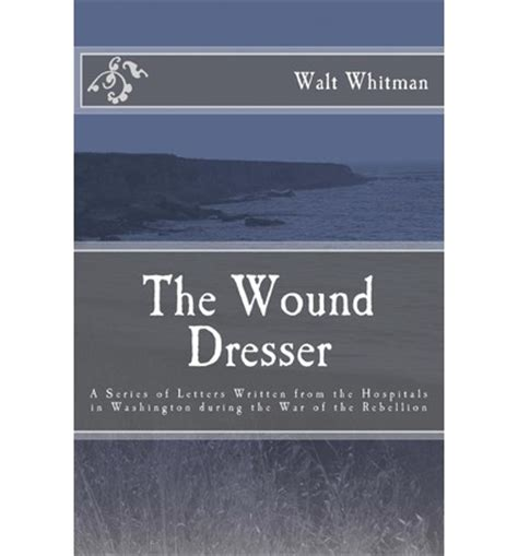 walt whitman the wound dresser poem analysis the wound dresser walt whitman 9781477596746