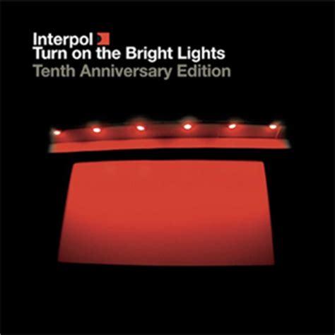 interpol turn on the bright lights interpol turn on the bright lights 10th anniversary