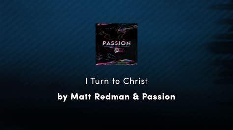 turn  christ matt redman passion lyric video
