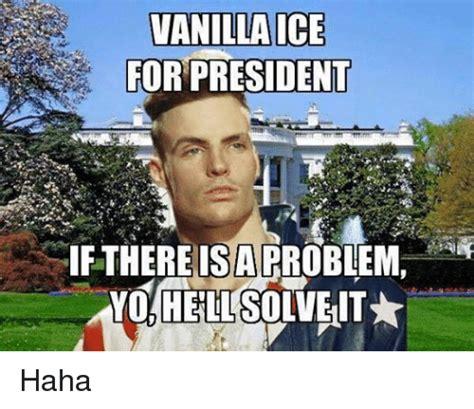 Vanilla Ice Memes - vanilla ice for president if there a pro helusolvent haha vanilla ice meme on me me