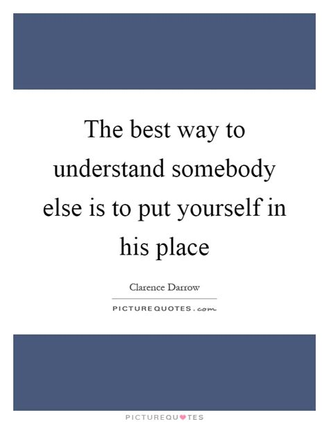 the best way to understand somebody else is to put