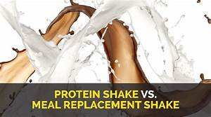 Protein Shakes Or Meal Replacement Shakes  The Choice Is Yours
