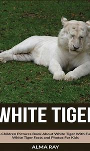 White Tiger: A Children Pictures Book About White Tiger ...