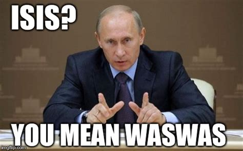 Meme Putin - putin is making isis history imgflip