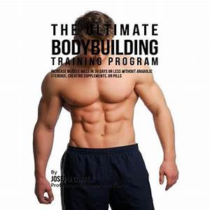 The Ultimate Bodybuilding Training Program  Increase Muscle Mass In 30 Days Or Less Without