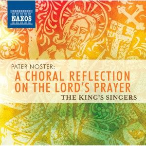 pater noster prayer pater noster a choral reflection on the prayer the king s singers