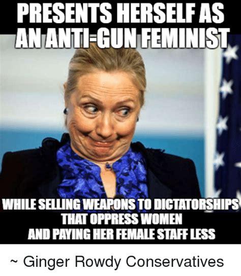 Anti Gun Memes - presents herself as an anti gun feminist while sellingweaponstodictatorships that oppresswomen