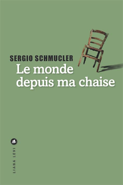 le monde de la chaise la route des livres sergio schmucler le monde depuis ma chaise