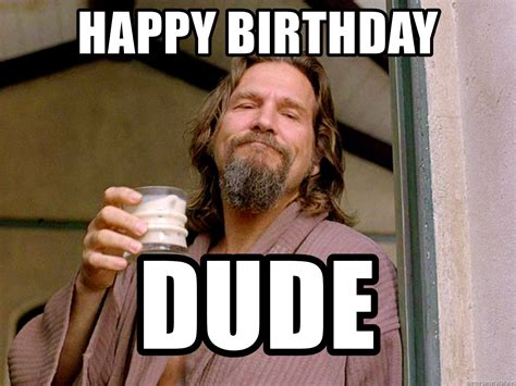 Dude Memes - happy birthday dude the big lebowski dude meme generator