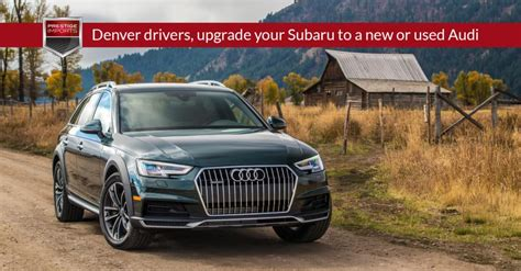 Are Subarus Expensive To Repair by Denver Drivers Upgrade Your Subaru To A New Or Used Audi