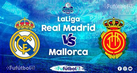 Real Madrid vs Mallorca en VIVO y en DIRECTO la Liga ...