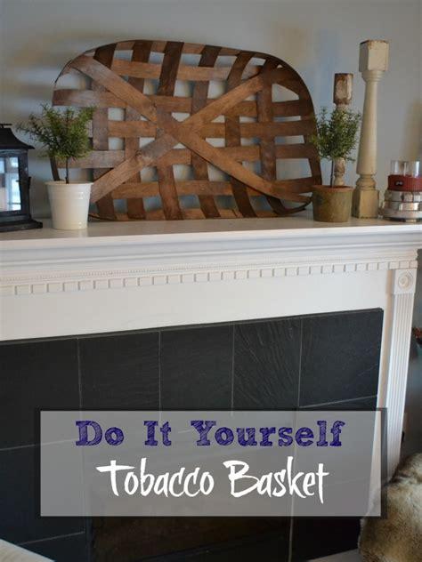 diy tobacco basket cottage chronicles