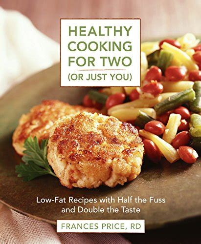 healthy recipes for two healthy cooking for two or just you low fat recipes with half the f