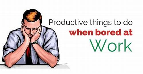 Are You Really Bored Getting That #13 #Top #Most #Productive #Things #To #Do #When #Bored #At #Work