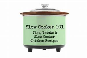 Slow Cooker 101: Tips, Tricks and Slow Cooker Chicken Recipes