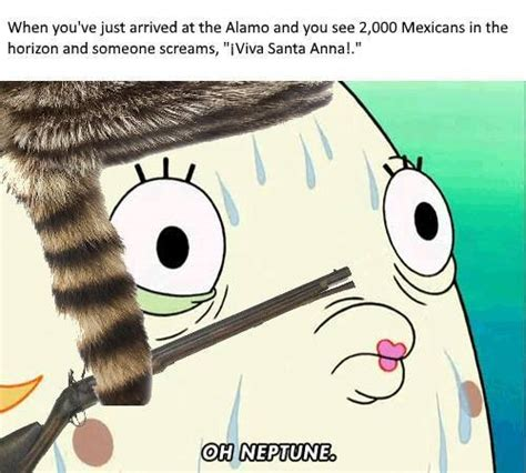 Oh Neptune Memes - remember the alamo oh neptune know your meme