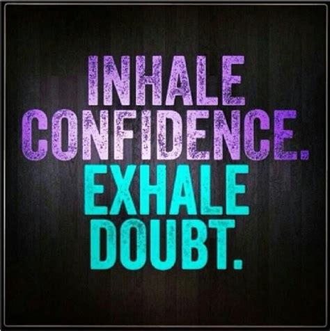 breathe inhale confidence  exhale doubt quotes