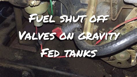 fuel shut  valves  important  gravity fed fuel
