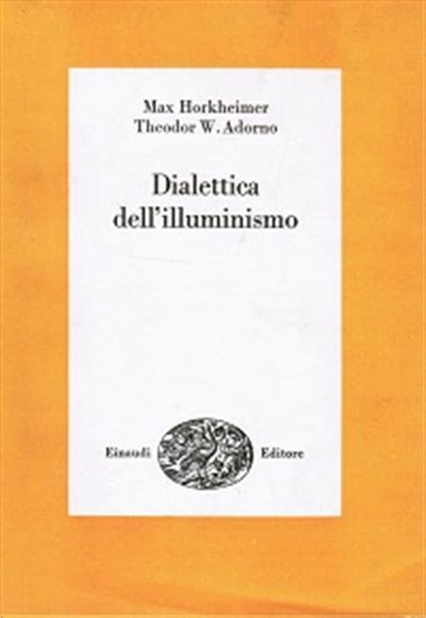 adorno dialettica dell illuminismo dialettica dell illuminismo