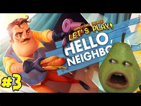 hello neighbor walkthrough annoying orange plays by