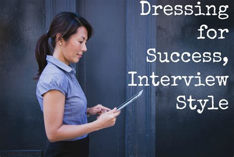 interview success dressing for success interview style candid and classy
