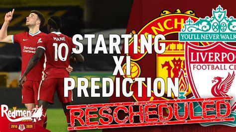 Man United v Liverpool | Starting XI Prediction Show - The ...