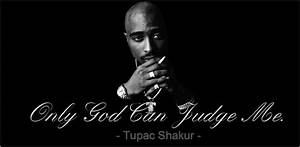 Tupac Only God Can Judge Me Quotes. QuotesGram